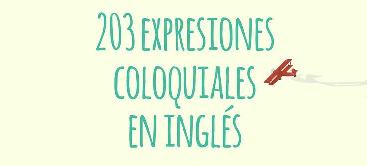 Aumenta tu vocabulario con estas 203 expresiones en inglés coloquiales y su traducción al español, para que no te quedes jamás sin saber que decir.