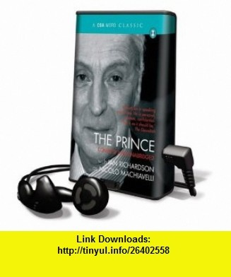 The Prince [With Earbuds] (CSA Word Classics (Playaway)) (9781606409244) Nicolo Machiavelli, Ian Richardson , ISBN-10: 1606409247  , ISBN-13: 978-1606409244 ,  , tutorials , pdf , ebook , torrent , downloads , rapidshare , filesonic , hotfile , megaupload , fileserve