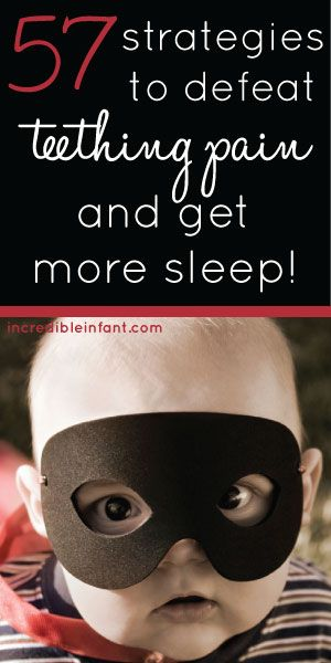 57 Strategies to Defeat Teething Pain and Get More Sleep! Every tip on the planet - homemade DIY, all natural remedies, even OTC medications  http://www.incredibleinfant.com/teething-baby/baby-teething-pain/