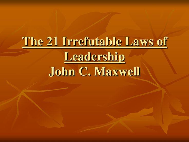 21 irrefutable laws of leadership john c maxwell by Graduatestudies Ub via slideshare