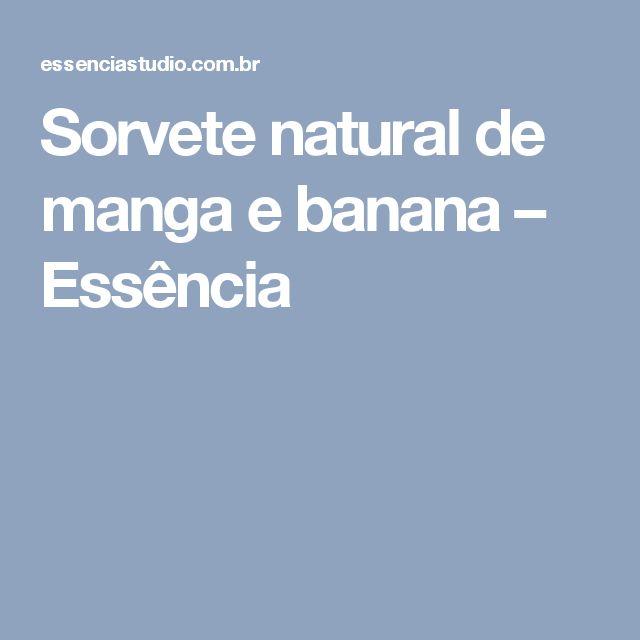 Sorvete natural de manga e banana – Essência
