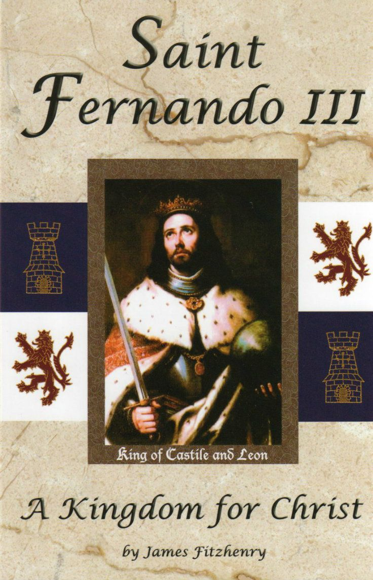 Saint Fernando III: A Kingdom for Christ by James Fitzhenry tells the story of the greatest Spanish monarch, King of Castile and Leon, St. Fernando III. (http://store.casamaria.org/saint-fernando-iii-a-kingdom-for-christ-james-fitzhenry/)