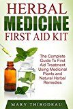 Free Kindle Book -   Herbal Medicine First Aid Kit: The Complete Guide To First Aid Treatment Using Medicinal Plants and Natural Herbal Remedies