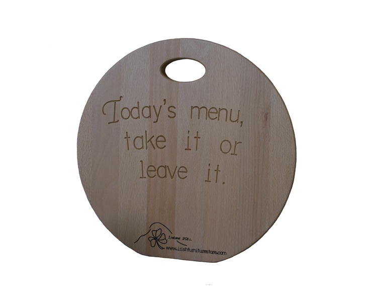 """Wooden chopping / cutting board with """"Today's Menu, take it or leave it"""" message. Handmade in Ireland. Available from www.irishfurniturestore.com"""