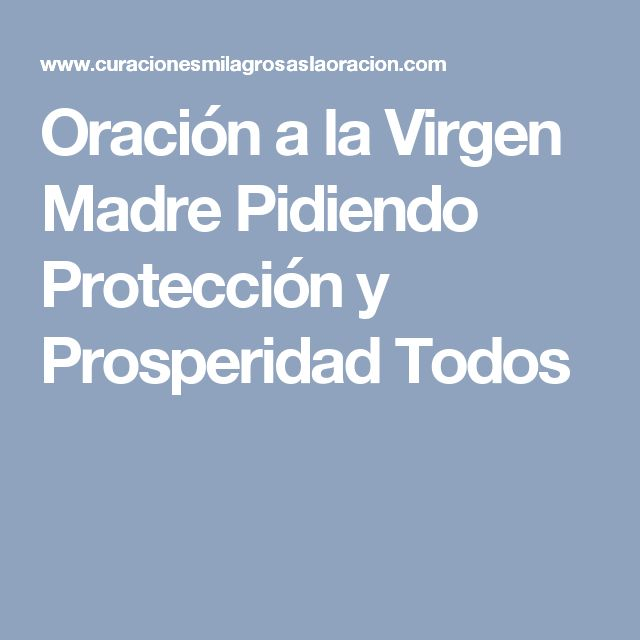 Oración a la Virgen Madre Pidiendo Protección y Prosperidad Todos