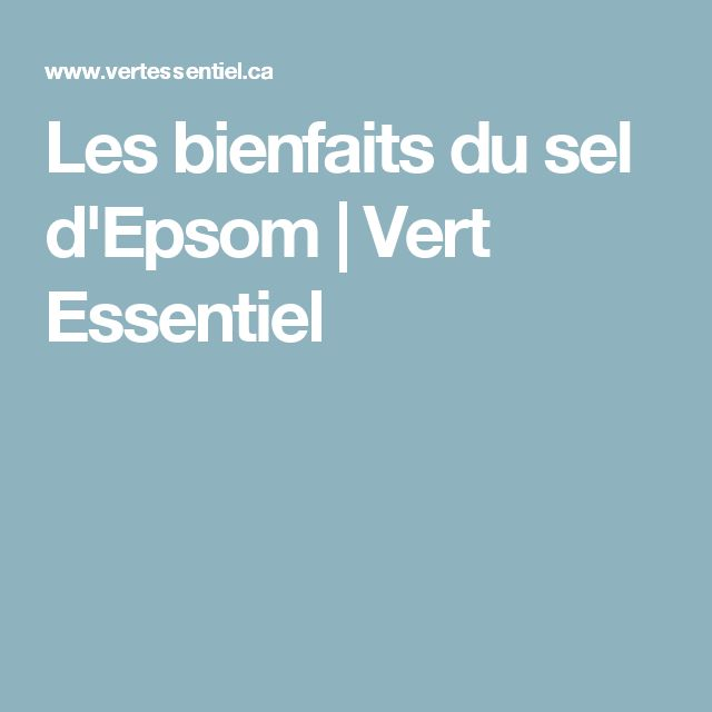 Les bienfaits du sel d'Epsom | Vert Essentiel