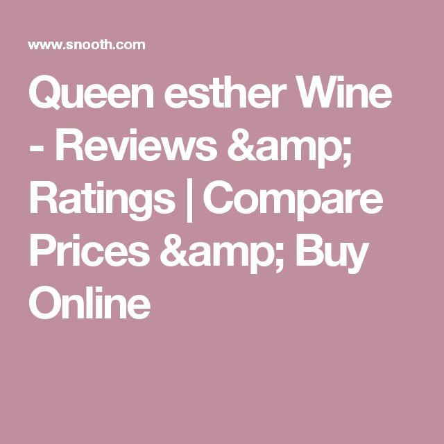 Queen esther Wine - Reviews & Ratings | Compare Prices & Buy Online