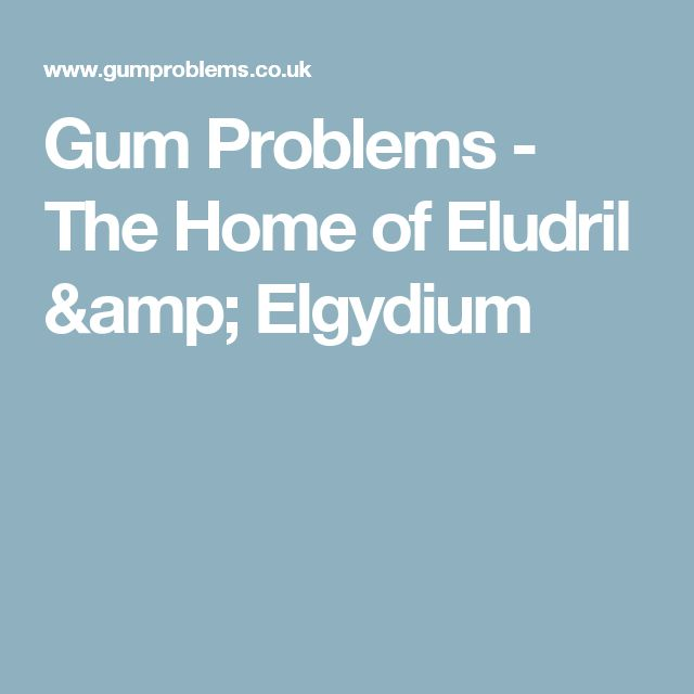 Gum Problems - The Home of Eludril & Elgydium