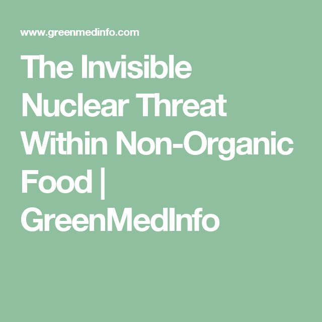 The Invisible Nuclear Threat Within Non-Organic Food   GreenMedInfo