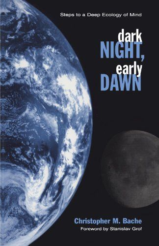 Dark Night, Early Dawn: Steps to a Deep Ecology of Mind (Suny Series in Transpersonal and Humanistic Psychology) (Suny Series, Transpersonal & Humanistic Psychology)