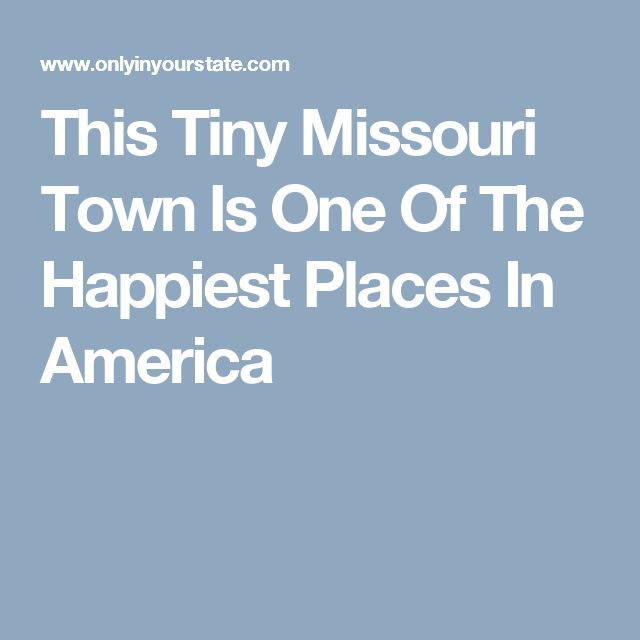 This Tiny Missouri Town Is One Of The Happiest Places In America