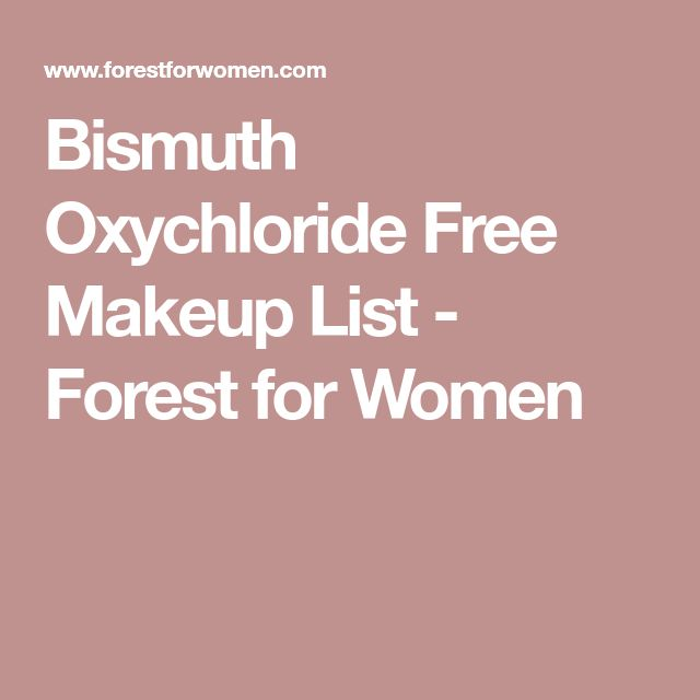 Bismuth Oxychloride Free Makeup List - Forest for Women