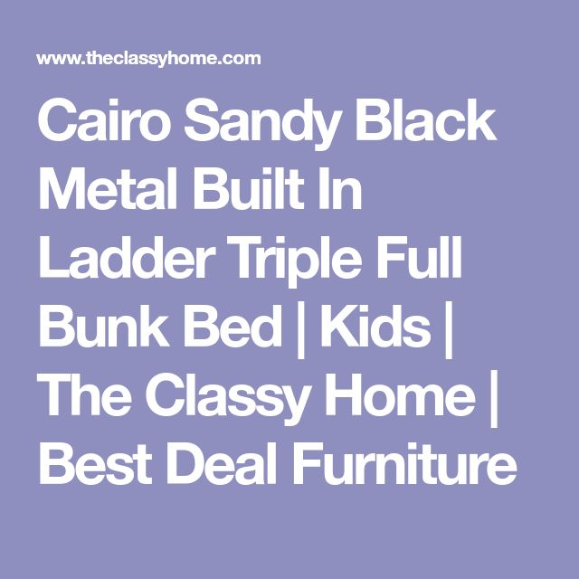 Cairo Sandy Black Metal Built In Ladder Triple Full Bunk Bed | Kids | The Classy Home | Best Deal Furniture