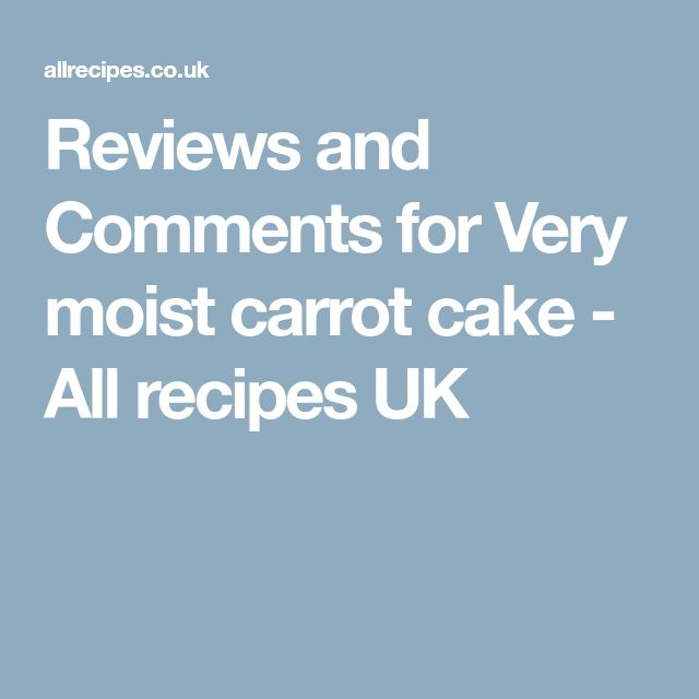 Reviews and Comments for Very moist carrot cake - All recipes UK