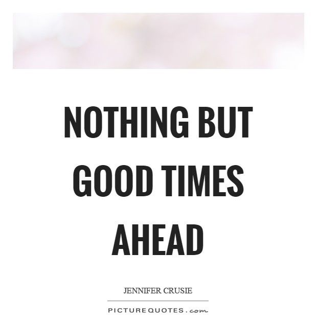 18 Good Times Quotes Nothing But Good Times Ahead Picture Quotes Download Inspirational Typography Quotes Good Times Quotes Times Quotes Time Love Quotes