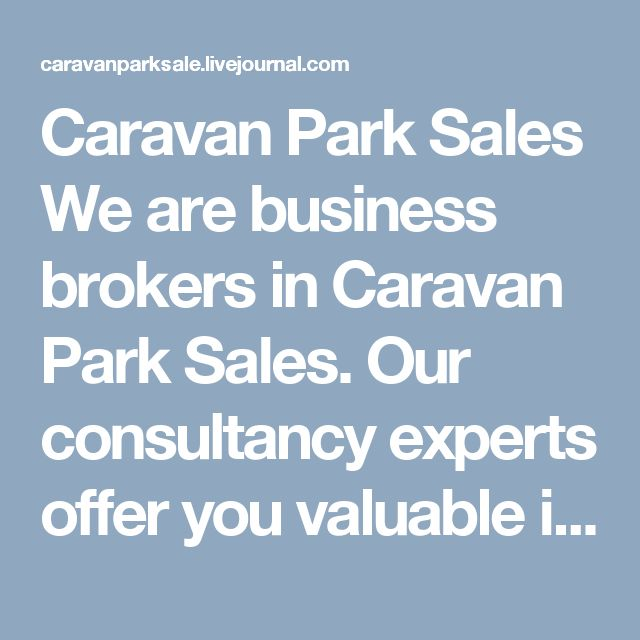 Caravan Park Sales  We are business brokers in Caravan Park Sales. Our consultancy experts offer you valuable information on buying and selling of holiday caravan parks around Australia.