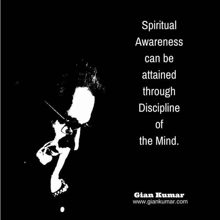 #Spiritual #Awareness #can be #attained #through #Discipline of the #Mind. #Spirituality #Consciousness #GianKumar #Quote  www.giankumar.com