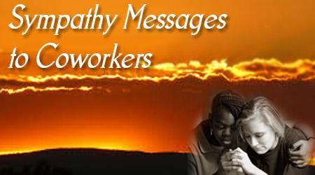 The sympathy wishes for the co worker can be sent to the co worker and the family members through condolences cards or text messages.