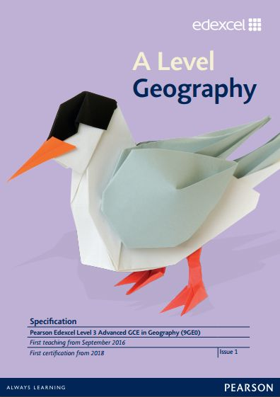 Edexcel Geography A-Level (9GE0) Specification. Exam June 2018 onwards. http://qualifications.pearson.com/content/dam/pdf/A%20Level/Geography/2016/specification-and-sample-assessments/Pearson-Edexcel-GCE-A-level-Geography-specification-issue-2-FINAL.pdf