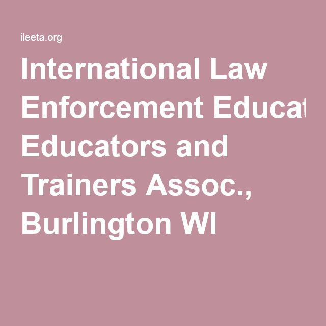 International Law Enforcement Educators and Trainers Assoc., Burlington WI