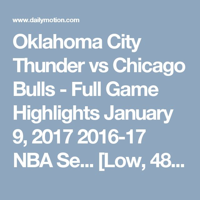 Oklahoma City Thunder vs Chicago Bulls - Full Game Highlights  January 9, 2017  2016-17 NBA Se... [Low, 480x360p] - Video Dailymotion
