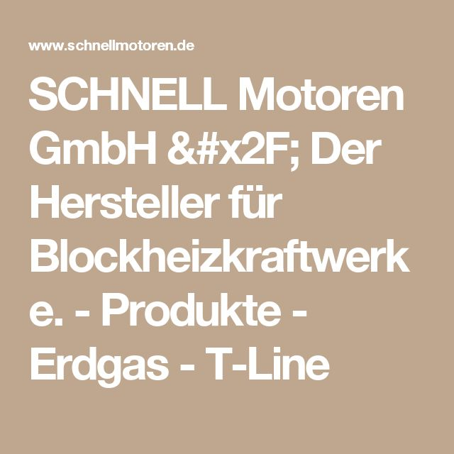 SCHNELL Motoren GmbH / Der Hersteller für Blockheizkraftwerke. - Produkte - Erdgas - T-Line