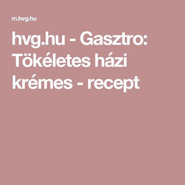 hvg.hu - Gasztro: Tökéletes házi krémes - recept