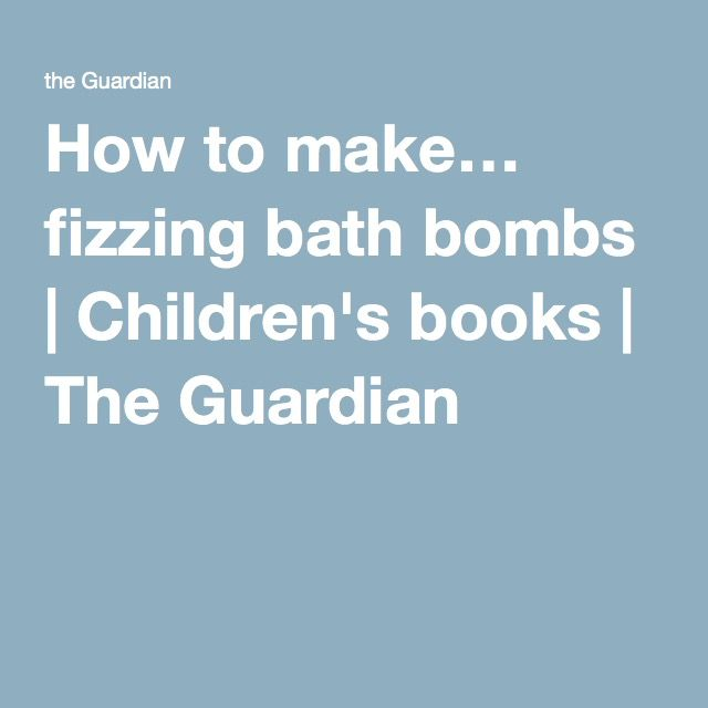 How to make… fizzing bath bombs | Children's books | The Guardian