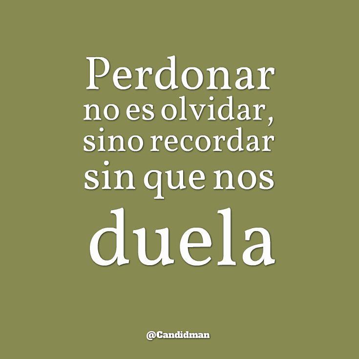 #Perdonar no es #Olvidar, sino #Recordar sin que nos #Duela. @candidman #Frases #Motivacionales