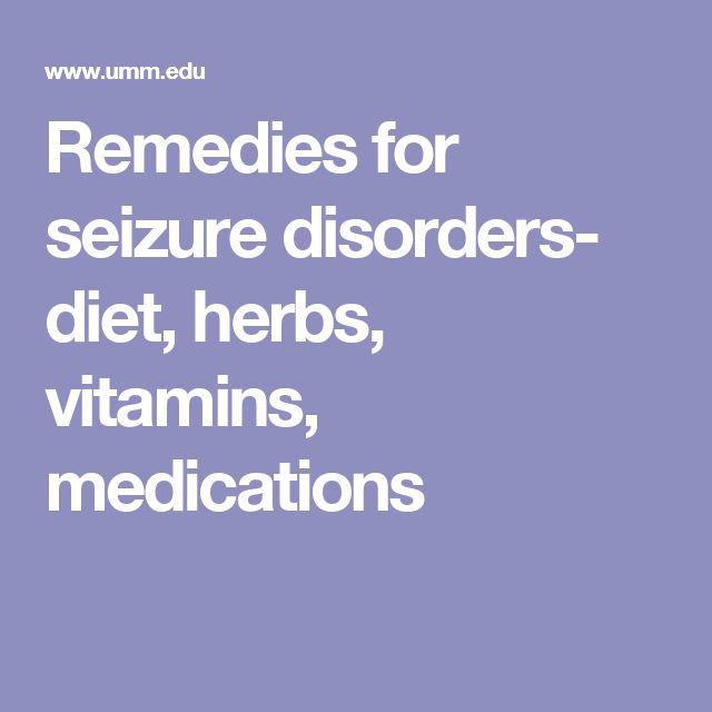 Remedies for seizure disorders- diet, herbs, vitamins, medications