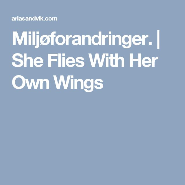 Miljøforandringer. | She Flies With Her Own Wings