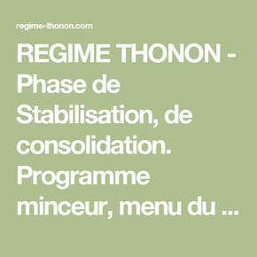 REGIME THONON - Phase de Stabilisation, de consolidation. Programme minceur, menu du régime Thonon Les Bains. Petit-déjeuner, déjeuner et dîner de la phase de stabilisation. Respecter la phase de stabilisation. Régime rapide et efficace. FORUM - GRATUIT