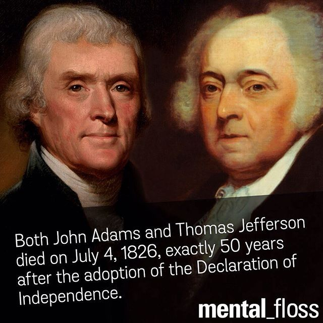 Both John Adams and Thomas Jefferson died on July 4, 1826, exactly 50 years after the adoption of the Declaration of Independence.