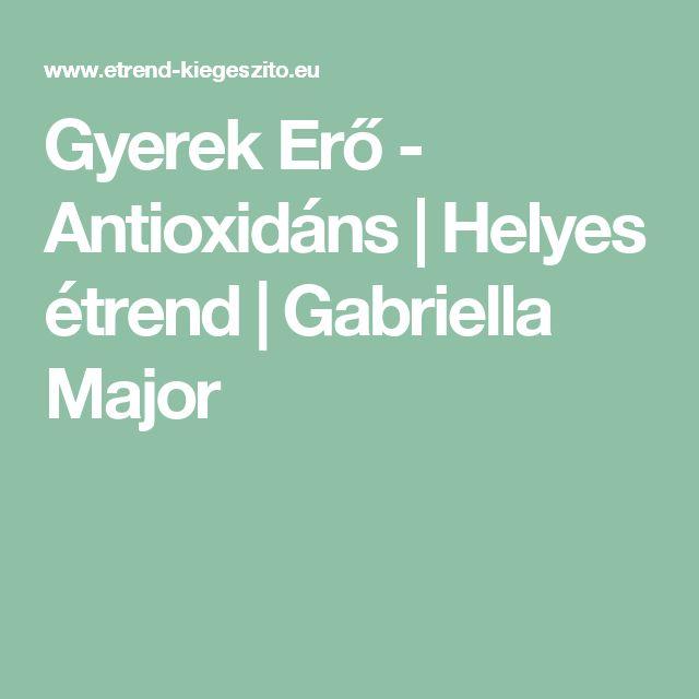 Gyerek Erő - Antioxidáns | Helyes étrend | Gabriella Major