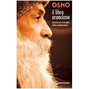 Il libro arancione. Tecniche per il risveglio della consapevolezza: Amazon.it: Osho, S. A. Videha, S. S. Sarjano: Libri