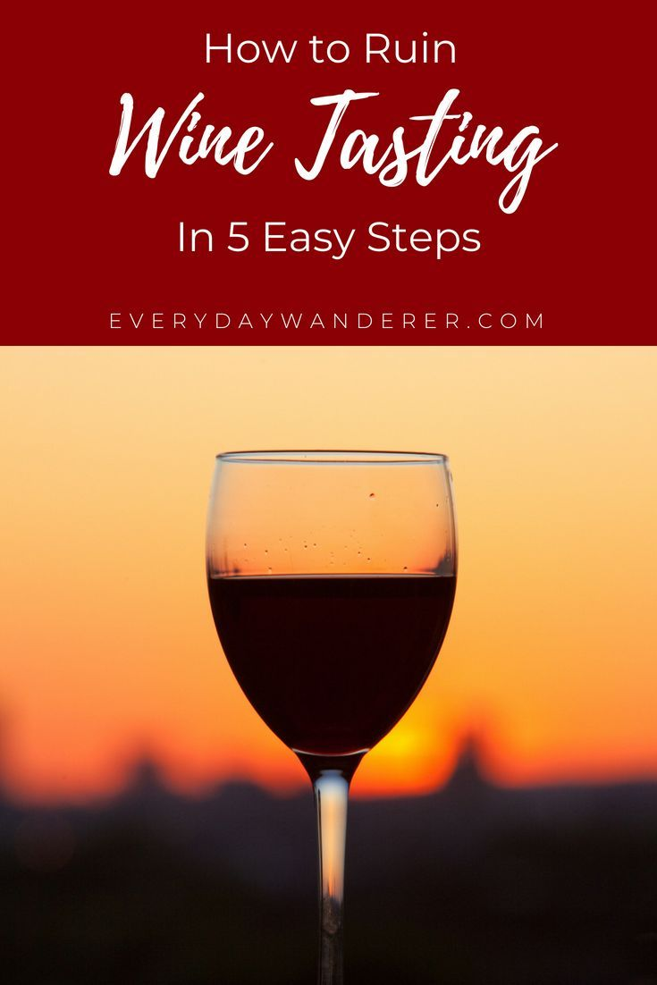 How To Ruin A Day Of Wine Tasting In 5 Easy Steps Wine Tasting Wine Tasting Experience Wine Food Pairing