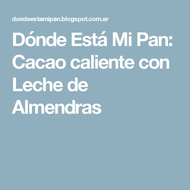 Dónde Está Mi Pan: Cacao caliente con Leche de Almendras
