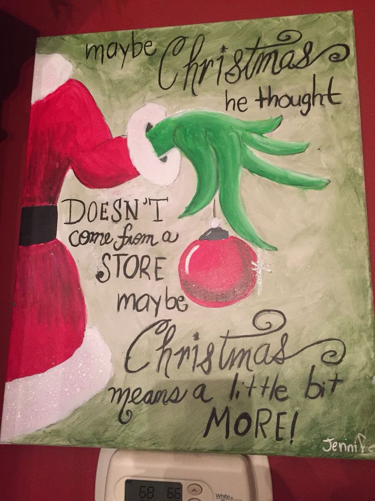 I made this painting recently. It is the Grinch saying his famous quote! Made with acrylic paint and glitter and a canvas