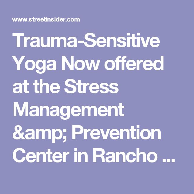 Trauma-Sensitive Yoga Now offered at the Stress Management & Prevention Center in Rancho Mirage, California