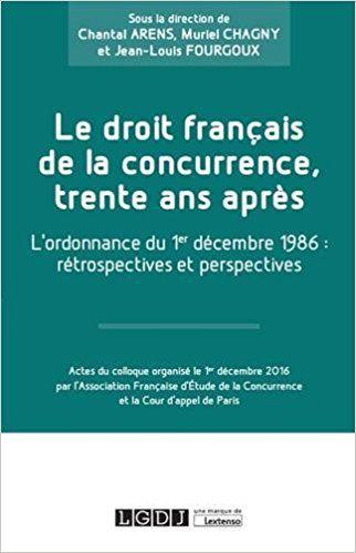 Le droit français de la concurrence, trente ans après : L'ordonnance du 1er décembre 1986 : rétrospectives et perspectives - Collectif, Chantal Arens, Muriel Chagny, Jean-Louis Fourgoux