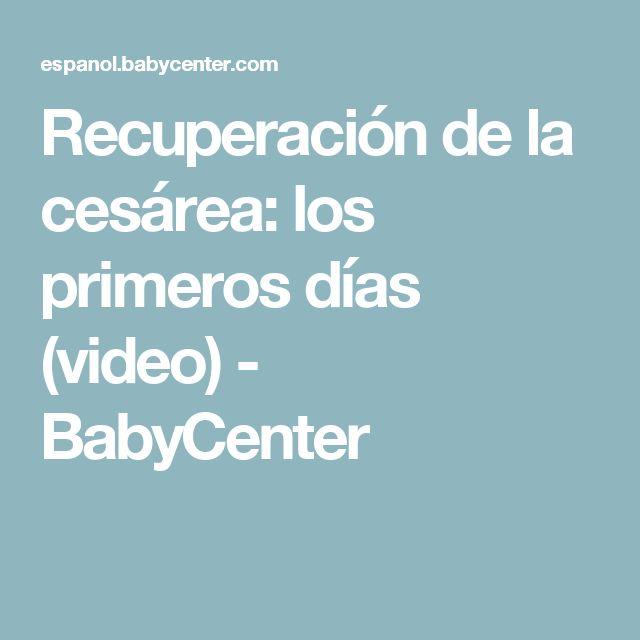 Recuperación de la cesárea: los primeros días (video) - BabyCenter