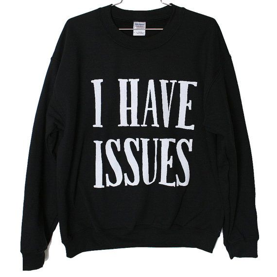 Hey, I found this really awesome Etsy listing at https://www.etsy.com/listing/113514714/i-have-issues-sweatshirt-select-size