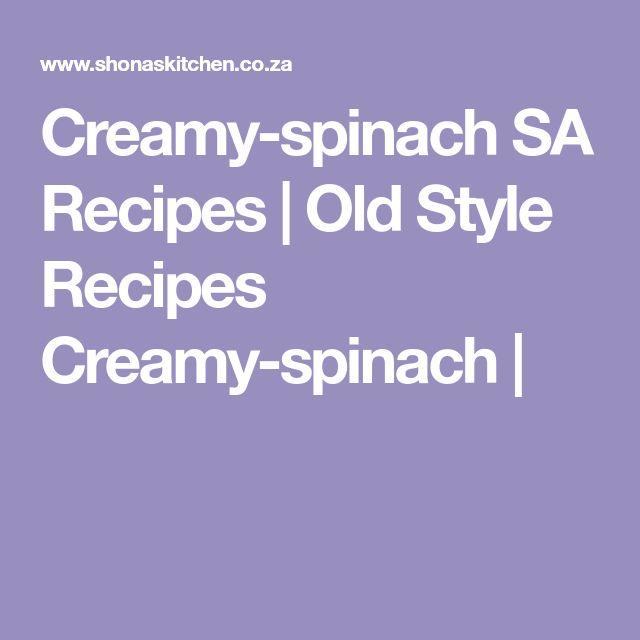 Creamy-spinach SA Recipes  |   Old Style Recipes Creamy-spinach |