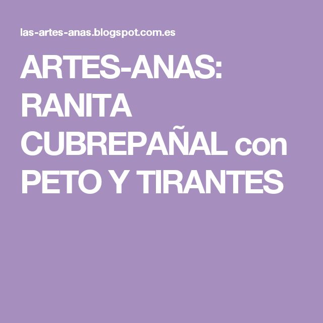 ARTES-ANAS: RANITA CUBREPAÑAL con PETO Y TIRANTES