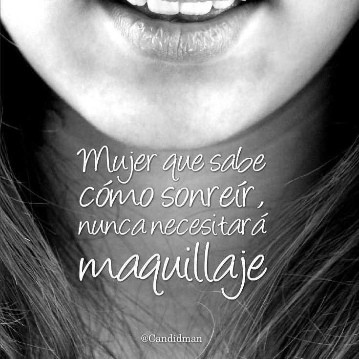 Mujer que sabe cómo sonreír, nunca necesitará maquillaje.