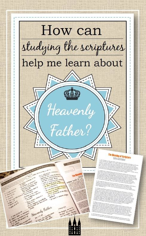 "Study, teaching ideas, and printables for the topic ""How Can Studying the Scriptures Help Me Learn about Heavenly Father""?"