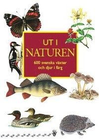 Ut i naturen : 600 svenska växter och djur i färg (häftad)