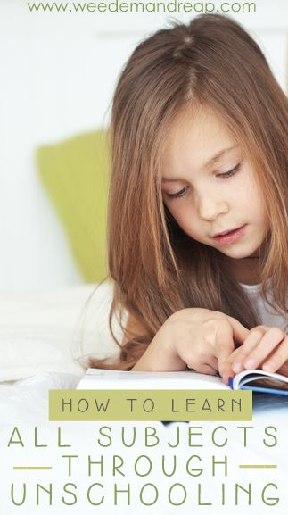 How to Learn ALL Subjects through Unschooling. - Weed'em & Reap #unschooling #homeschool