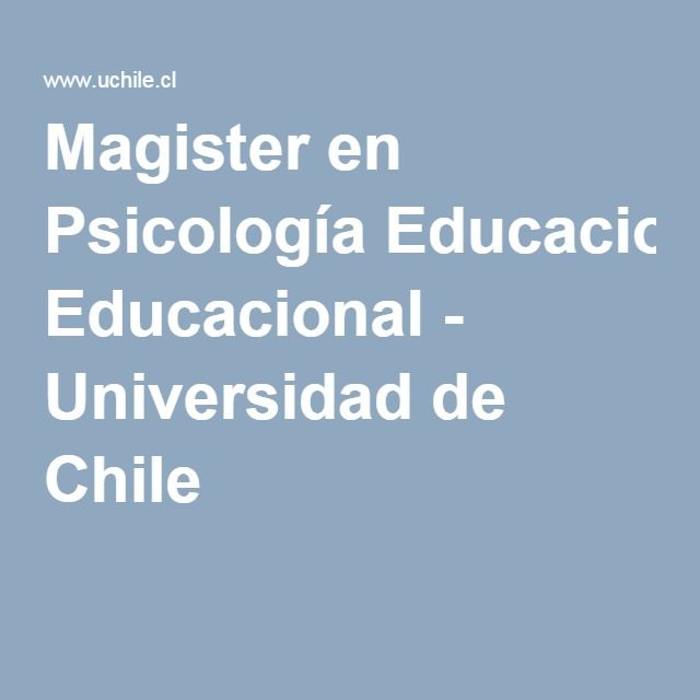 Magister en Psicología Educacional - Universidad de Chile