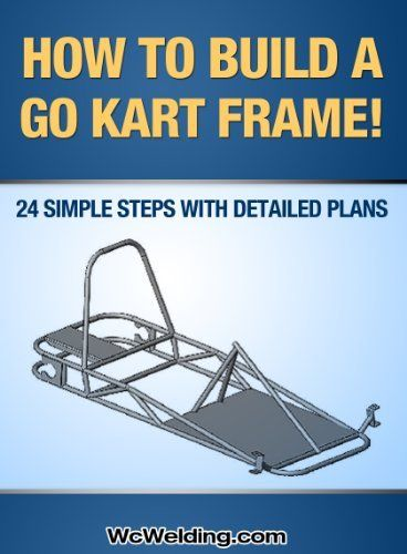 How To Build A Go Kart Frame! by T. Powers. $1.13. 37 pages. Publisher: WcWelding.com (December 15, 2011)